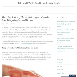 Healthy Baking Class: Get Urgent Care in San Diego in Case of Burns