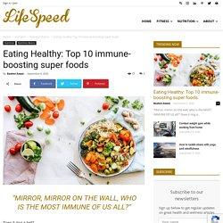 Eating Healthy: Top 10 immune-boosting super foods - LifeSpeed