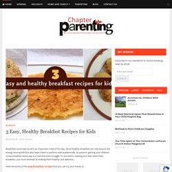 3 Easy, Healthy Breakfast Recipes for Kids