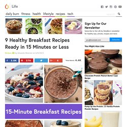 9 Healthy Breakfast Recipes Ready in 15 Minutes or Less