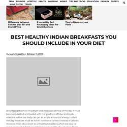 Best Healthy Indian Breakfasts You Should Include In Your Diet -