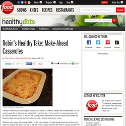 Healthy Eats – Food Network Healthy Living Blog » Archive » Robin's Healthy Take: Make-Ahead Casseroles