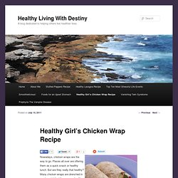 Healthy Chicken Wrap RecipeHealthy Living With Destiny