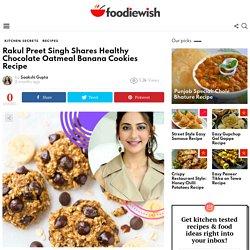 Rakul Preet Singh Healthy Chocolate Oatmeal Banana Cookies Recipe