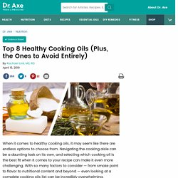 Top 8 Healthy Cooking Oils (Plus, the Ones to Avoid Entirely)