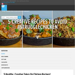 5 Healthy, Creative Takes On Chicken Recipes!