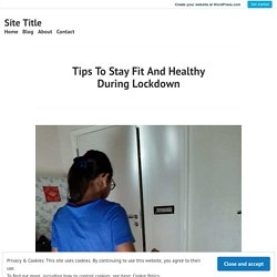 Tips To Stay Fit And Healthy During Lockdown – Site Title