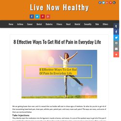 Live Now Healthy: 8 Effective Ways To Get Rid of Pain in Everyday Life