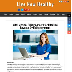 Live Now Healthy: Vital Medical Billing Aspects for Effective Revenue Cycle Management