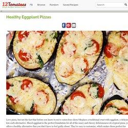 Healthy Eggplant Pizzas – 12 Tomatoes