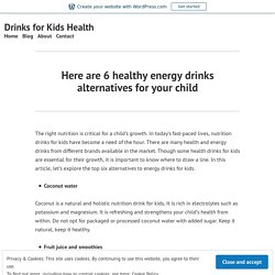 Here are 6 healthy energy drinks alternatives for your child
