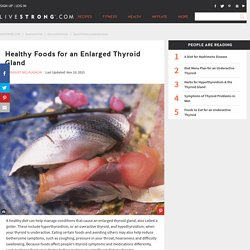 Healthy Foods for an Enlarged Thyroid Gland