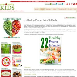 22 Healthy Freezer Friendly Foods | Healthy Ideas for Kids