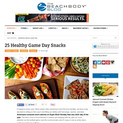 25 Healthy Game Day Snacks - The Beachbody Blog