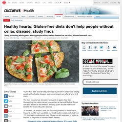 Healthy hearts: Gluten-free diets don't help people without celiac disease, study finds - Health