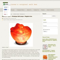 Healthy or Hype? – Himalayan Salt Lamps & Negative Ions