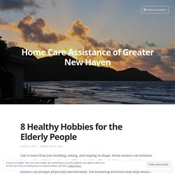 8 Healthy Hobbies for the Elderly People