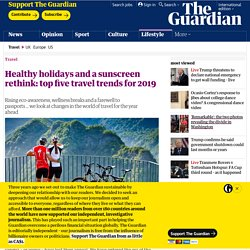 Healthy holidays and a sunscreen rethink: top five travel trends for 2019