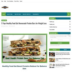 5 Tops Healthy Food Get Homemade Protein Bars for Weight Loss