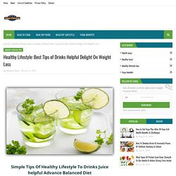Healthy Lifestyle: Best Tips of Drinks Helpful Delight On Weight Loss