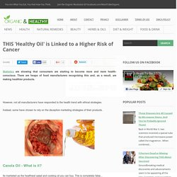 THIS 'Healthy Oil' is Linked to a Higher Risk of Cancer ~ Organic And Healthy