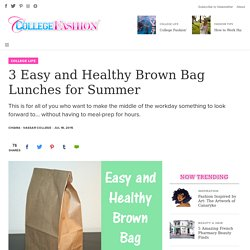 3 Easy and Healthy Brown Bag Lunches for Summer - College Fashion