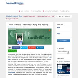 How To Make The Bones Strong And Healthy - Manipal Hospitals Blog