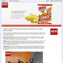 Healthy Snack Foods and Meditation Makes You to Stay Best in Office : DFM Foods