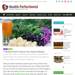 7 Healthy Food To Boost Your Natural Beauty - Health Perfectionist