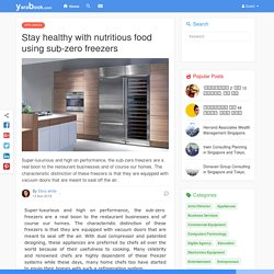 Stay healthy with nutritious food using sub-zero freezers