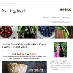 Healthy Baked Oatmeal Breakfast Cups – 6 Ways + Recipe Video