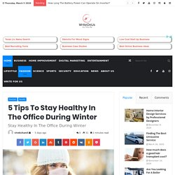 5 Tips To Stay Healthy In The Office During Winter