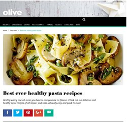 Best ever healthy pasta recipes - olive