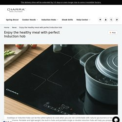 Enjoy the healthy meal with perfect Induction hob