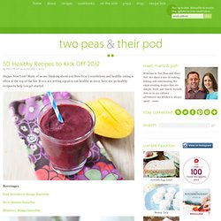 50 Healthy Recipes to Kick Off 2012 | Two Peas & Their Pod - StumbleUpon