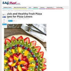 Tasty and Healthy Fruit Pizza Recipes for Pizza Lovers