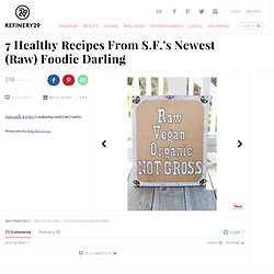 Photo 1- 7 Healthy Recipes From S.F.'s Newest (Raw) Foodie Darling