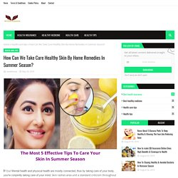 How Can We Take Care Healthy Skin By Home Remedies In Summer Season?