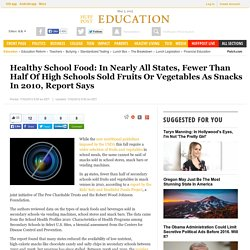 Healthy School Food: In Nearly All States, Fewer Than Half Of High Schools Sold Fruits Or Vegetables As Snacks In 2010, Report Says