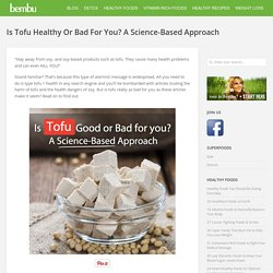 Is Tofu Healthy Or Bad For You? A Science-Based Approach