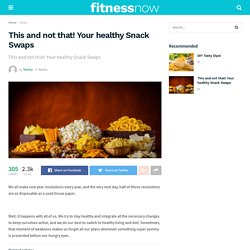 This and not that! Your healthy Snack Swaps