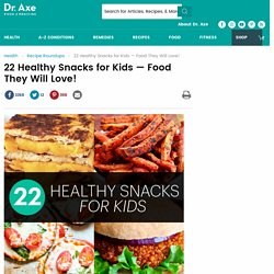 22 Healthy Snacks for Kids: Food They Will Love!