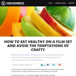 How to Eat Healthy on a Film Set and Avoid the Temptations of Crafty