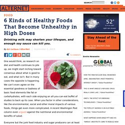 6 Kinds of Healthy Foods That Become Unhealthy in High Doses