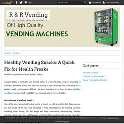 Healthy Vending Snacks: A Quick Fix for Health Freaks