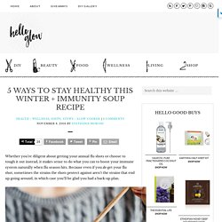 5 Ways to Stay Healthy This Winter + Immunity Soup Recipe