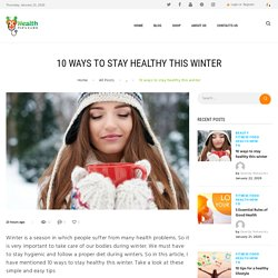 10 WAYS TO STAY HEALTHY THIS WINTER USING HEALTHY TIPS