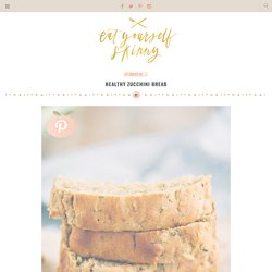 Healthy Zucchini Bread - Eat Yourself Skinny