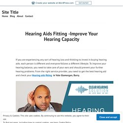 Hearing Aids Fitting -Improve Your Hearing Capacity