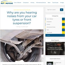 Why are you hearing noises from your car tyres or front suspension? - Automoteve Blog